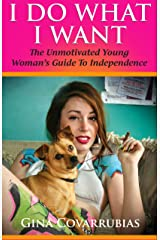 I Do What I Want: The Unmotivated Young Woman's Guide to Independence Kindle Edition