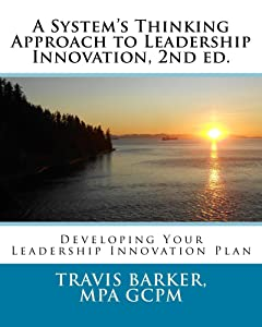 A System's Thinking Approach to Leadership Innovation (2nd ed.): Developing Your Leadership Innovation Plan