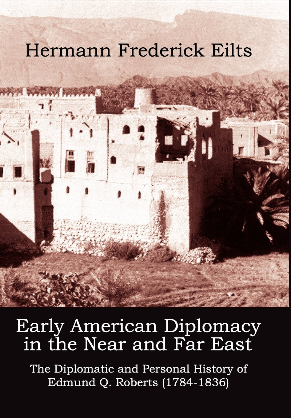 Download Early American Diplomacy in the Near and Far East: The Diplomatic and Personal History of Edmund Q. Roberts (1784-1836) (ADST-DACOR Diplomats and Diplomacy) pdf epub