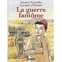 CARNETS D'ORIENT T.06 : LA GUERRE FANTÔME