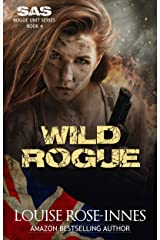 Wild Rogue: A High-Octane Military Romance (SAS Rogue Unit Book 4) Kindle Edition
