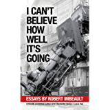 I Can't Believe How Well It's Going: Essays
