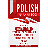 Polish Phrase Book: Over 1000 Essential Polish Phrases That Will Be Helpful During Your Trip to Poland (English Edition)