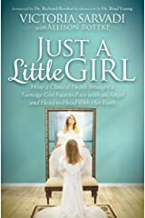Just a Little Girl: How a Clinical Death Brought a Teenage Girl Face-to-Face with an Angel and Head-to-Toe with Her Faith Kindle Edition