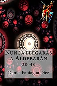 Nunca llegarás a Aldebarán: 38048 (Spanish Edition)
