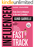 Influencer Fast Track: From Zero to Influencer in the next 6 Months!: 10X Your Marketing & Branding for Coaches, Consultants, Professionals & Entrepreneurs ... Marketing & Branding) (English Edition)