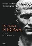 Em nome de Roma: Os conquistadores que formaram o Império Romano