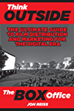 Think Outside the Box Office: The Ultimate Guide to Film Distribution and Marketing for the Digital Era