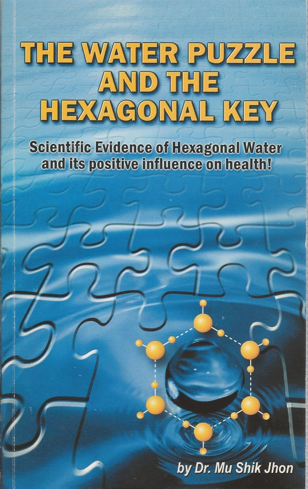Download The Water Puzzle and the Hexagonal Key: Scientific Evidence of Hexagonal Water and Its Positive Influence on Health PDF