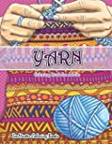 Yarn Coloring Book for Adults: An Adult Coloring Book of Yarn, Knitting, Quilting, and More for Stress Relief and…