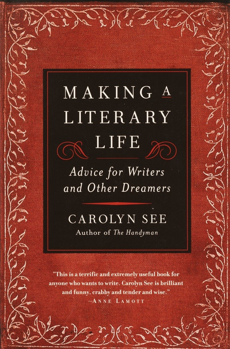 Making a Literary Life: Advice for Writers and Other Dreamers pdf epub