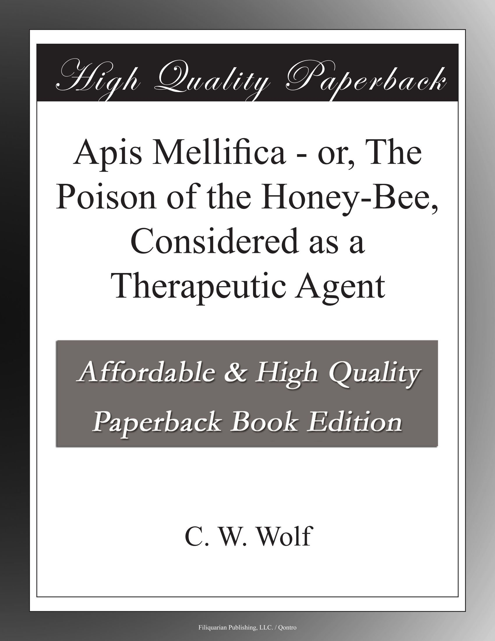 Apis Mellifica - or, The Poison of the Honey-Bee, Considered as a Therapeutic Agent ebook