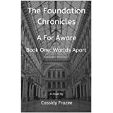 The Foundation Chronicles: A For Aware: Book One: Worlds Apart