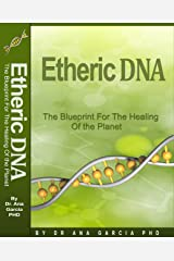 Etheric DNA: The Blueprint for the Healing of the Planet Kindle Edition