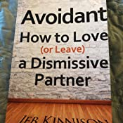 Avoidant: How to Love (or Leave) a Dismissive Partner: Jeb Kinnison