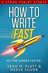 How to Write Fast: Better Words Faster (Stone Tablet Singles Book 1) Kindle Edition