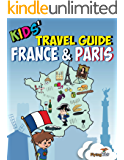 Kids' Travel Guide - France & Paris: The fun way to discover France & Paris (Kids' Travel Guides Book 3)