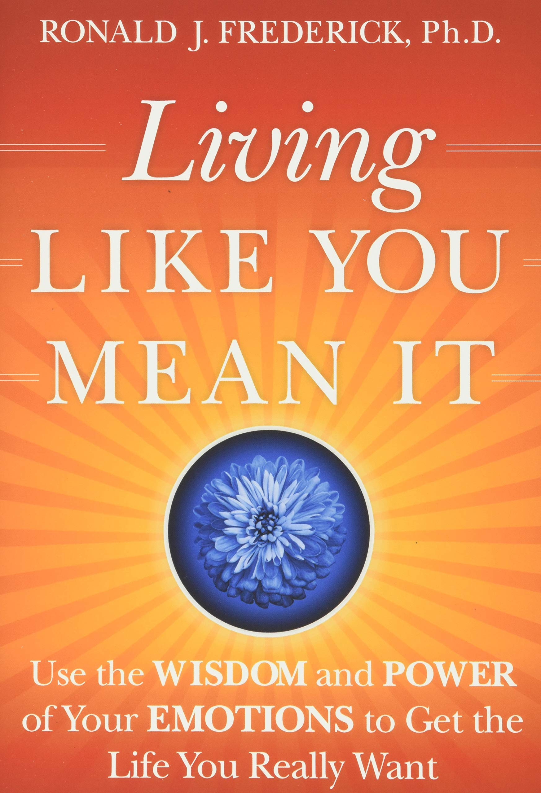 Living Like You Mean It: Use the Wisdom and Power of Your ...