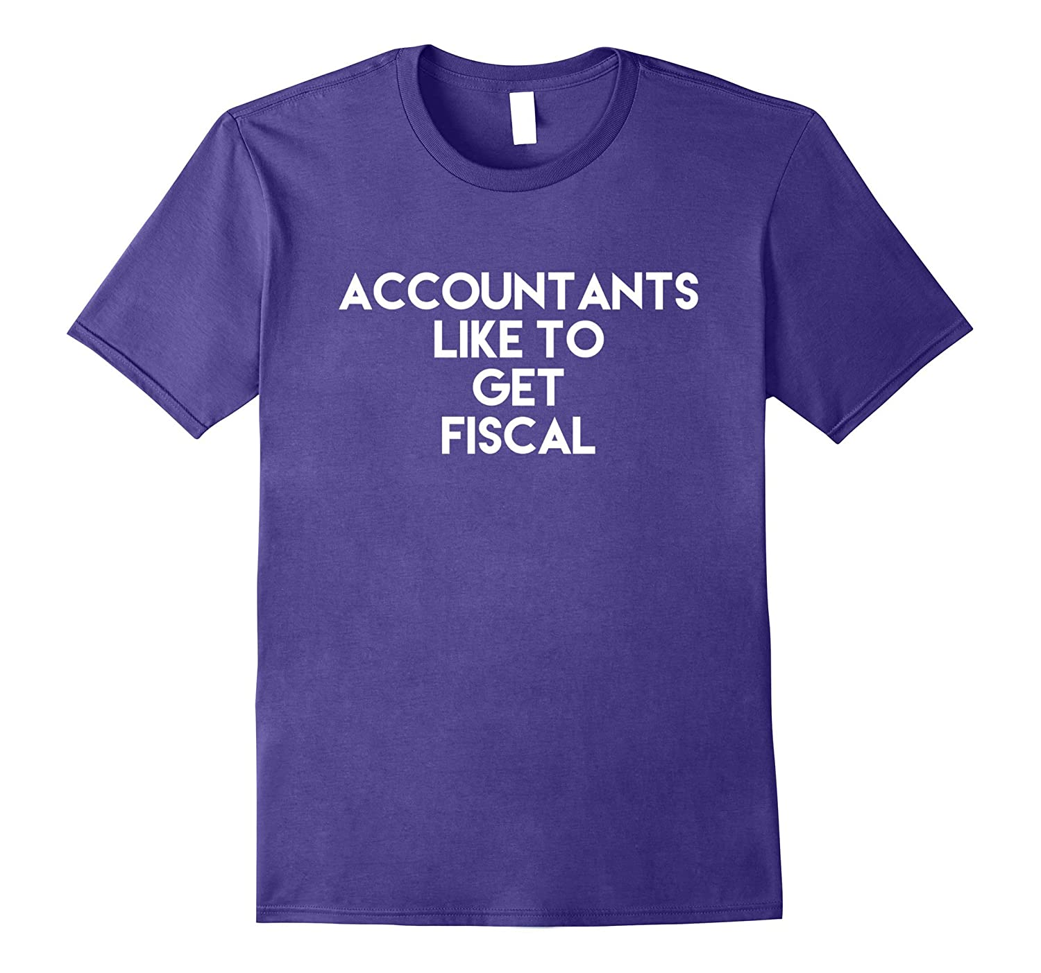 Accountants Like to Get Fiscal Funny Accounting CPA T-Shirt-TH
