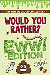 Would You Rather? EWW Edition: Funny, Silly, Wacky, Wild, and Completely Eww Worthy Scenarios for Boys, Girls, Kids, and Teens (Try Not to Laugh Challenge) Kindle Edition