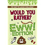 Would You Rather? Eww! Edition: Funny, Silly, Wacky, Wild, and Completely Eww Worthy Scenarios for Boys, Girls, Kids, and Tee