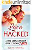 Love Hacked: Attract Soulmate And Be On Happiness Track In 7 Days