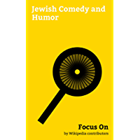 Focus On: Jewish Comedy and Humor: Seinfeld, Andy Samberg, Gene Wilder, Curb Your Enthusiasm, Broad City, Marx Brothers, Spaceballs, The Nanny, Rhoda, Victor Borge, etc. (English Edition)