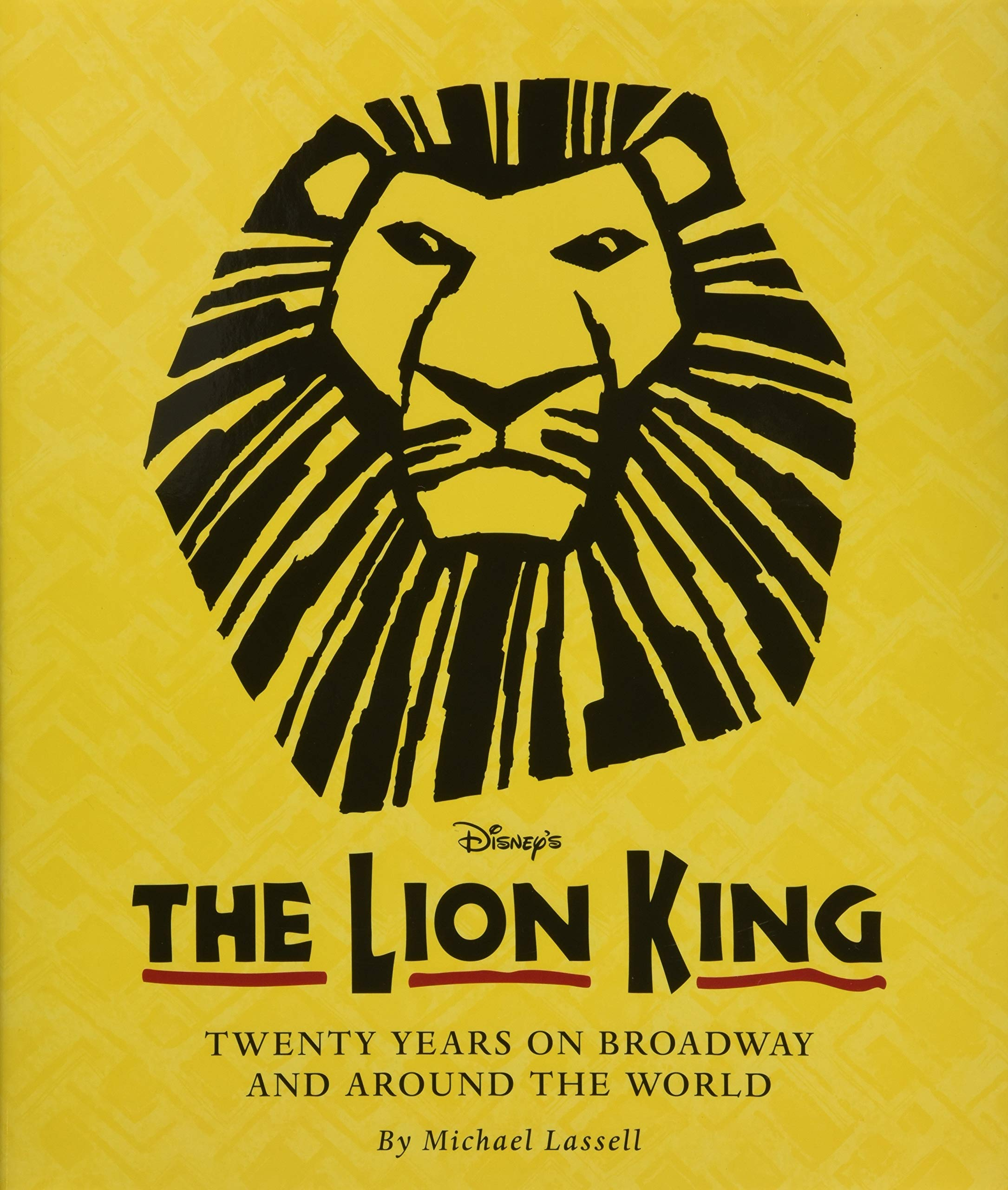 The Lion King: Twenty Years on Broadway and Around the World (A Disney Theatrical Souvenir Book) by Disney Editions