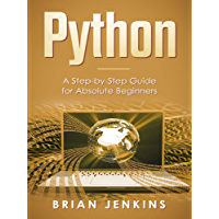 Python: A Step-by-Step Guide For Absolute Beginners (English Edition)