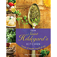 From Saint Hildegard's Kitchen: Foods of Health, Foods of Joy (English Edition)
