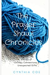 The Prayer Shawl Chronicles: Stories of Unlikely Connections & Unexpected Gifts Kindle Edition