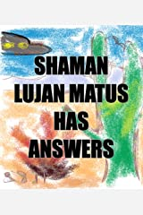 Shaman Lujan Matus Has Answers Kindle Edition