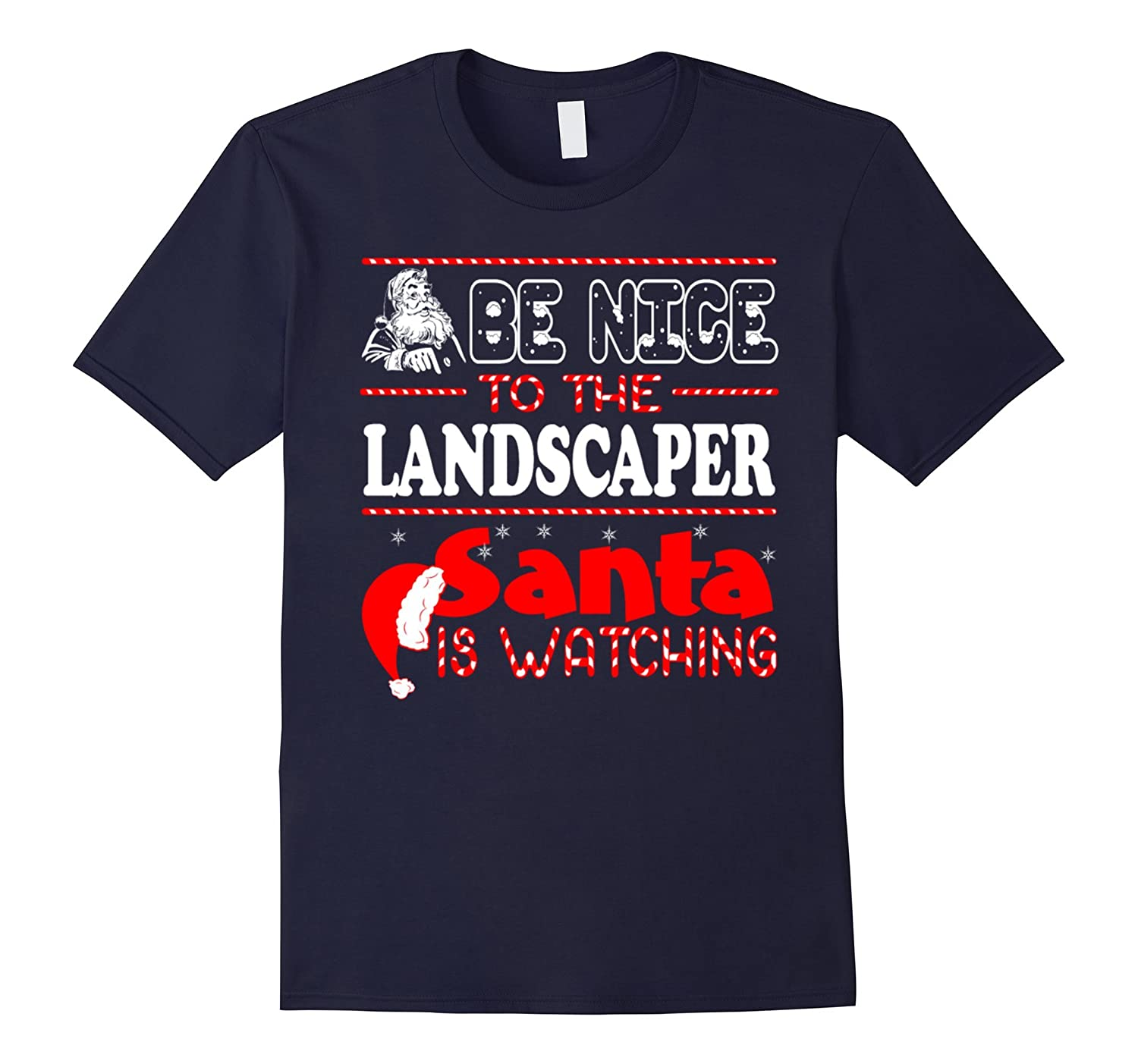 Be Nice To The Landscaper Santa Is Watching T-shirt-Art