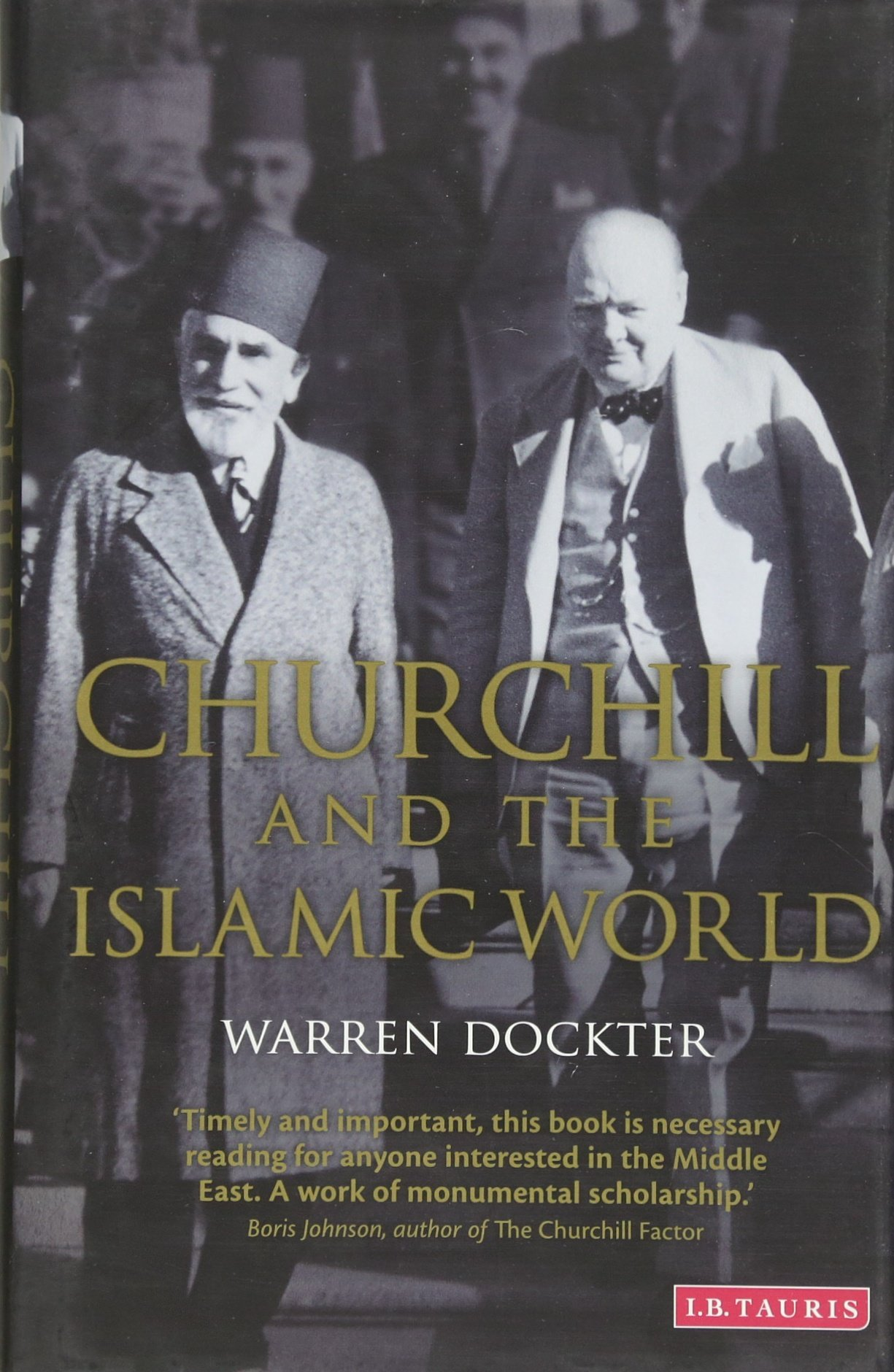 Churchill And The Islamic World: Orientalism, Empire And Diplomacy In The  Middle East: Amazon: Warren Dockter: 9781780768182: Books