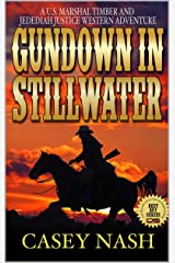 Gundown At Stillwater: A U.S. Marshal Timber And Jedidiah Justice Western Adventure: Book One: Protect The Innocent (A Justice On The Plains Saga 1) Kindle Edition