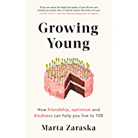 Growing Young: How Friendship, Optimism and Kindness Can Help You Live to 100 (English Edition)