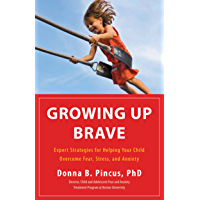 Growing Up Brave: Expert Strategies for Helping Your Child Overcome Fear, Stress, and Anxiety (English Edition)