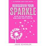 Rediscover Your Sparkle: Revive the Real You and Be Rebelliously Happy Every Day (Nourish Your Soul)