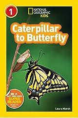 National Geographic Kids Readers: Caterpillar to Butterfly (National Geographic Kids Readers: Level 1 ) Paperback
