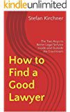 How to Find a Good Lawyer: The Two Keys to Better Legal Service Inside and Outside the Courtroom