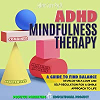 ADHD Mindfulness Therapy: Teach Children How to Release Anxiety and Develop Mental Toughness Through Hypnosis…