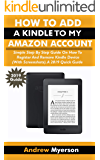 HOW TO ADD A KINDLE TO MY AMAZON ACCOUNT: Simple Step By Step Guide On How To Register And Remove Kindle Device (With Screenshots). A 2019 Quick Guide