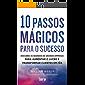 10 Passos Mágicos para o Sucesso: Descubra o segredo de grandes empresas para aumentar o lucro e transformar clientes em fãs.