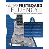 Guitar Fretboard Fluency: Master Creative Guitar Soloing, Intervals Scale Patterns and Sequences