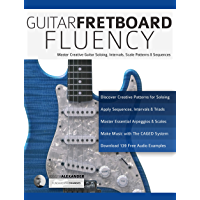 Guitar Fretboard Fluency: Master Creative Guitar Soloing, Intervals Scale Patterns and Sequences (Guitar Technique Book… book cover