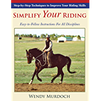 Simplify Your Riding: Step-By-Step Techniques to Improve Your Riding Skills (English Edition)