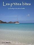 Les p'tites bites: Le Pacifique à la voile (La famille LARUEL en bateau t. 1)