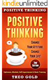 Positive Thinking: Change Your Attitude, Change Your Life! Optimism, Mindset, Self Improvement & Brain Training (Gratitude, Self Belief, Vizualization, Mindfulness)