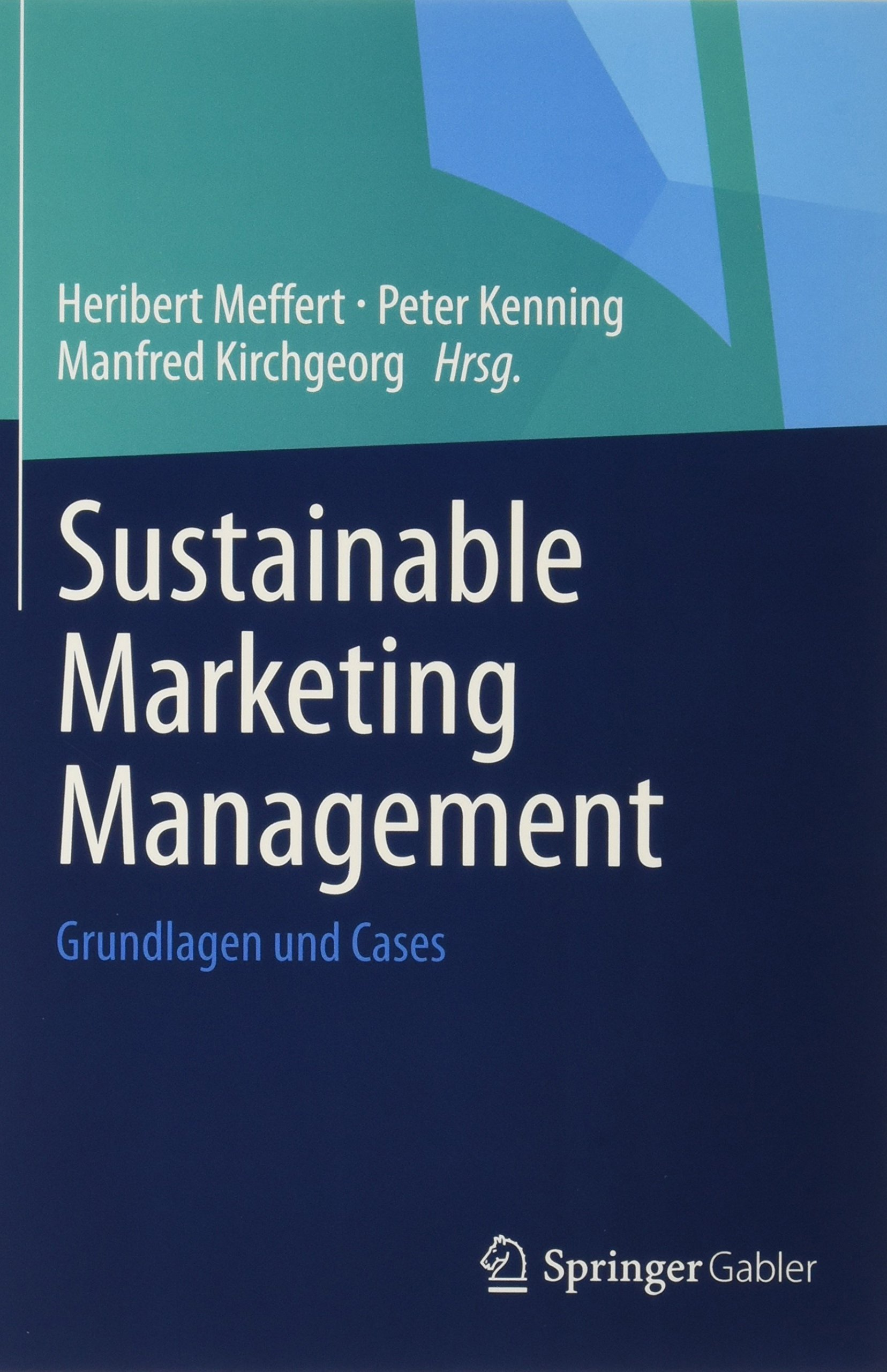 Sustainable Marketing Management: Grundlagen und Cases Taschenbuch – 9. Januar 2015 Heribert Meffert Peter Kenning Manfred Kirchgeorg Springer Gabler