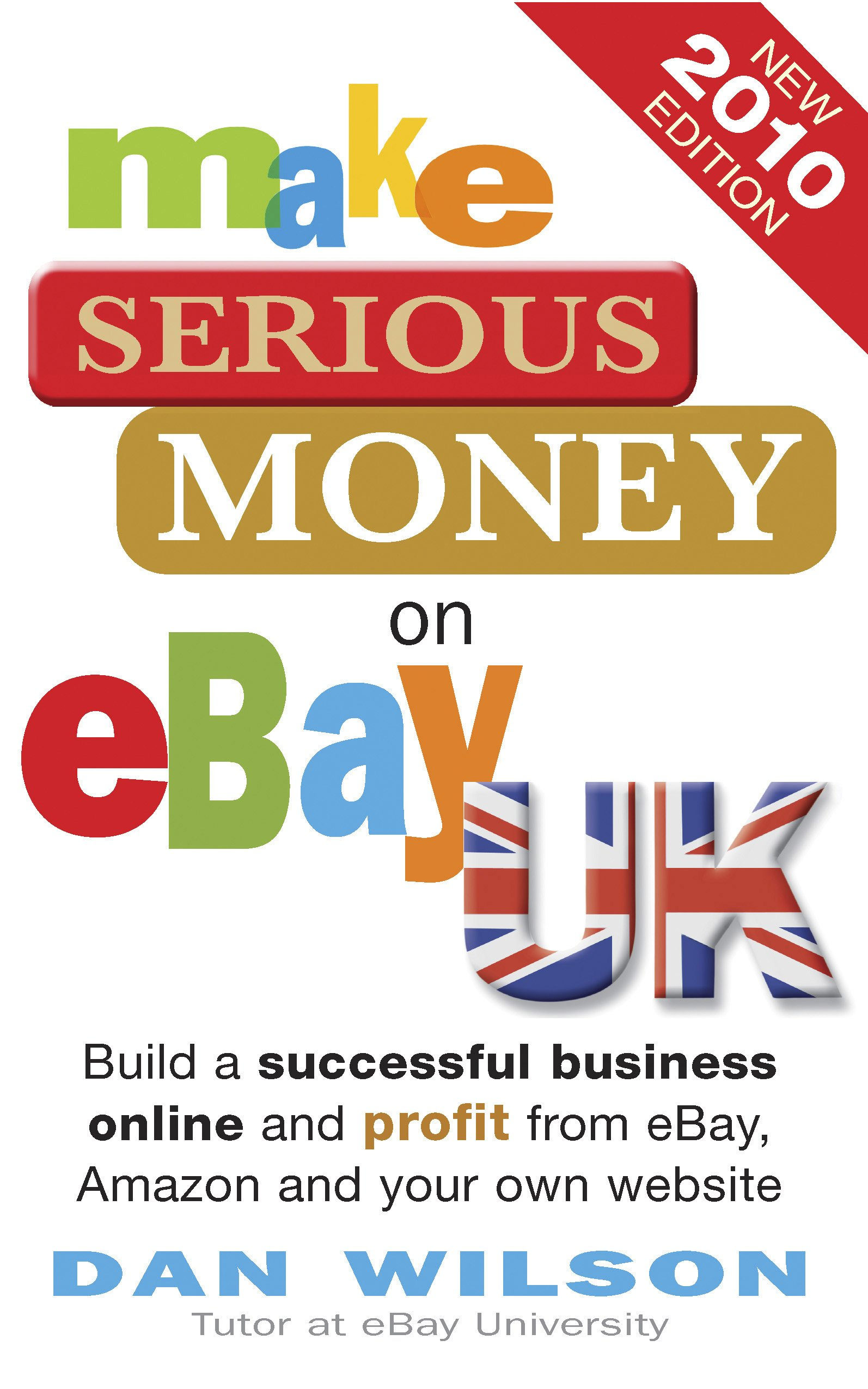 Make Serious Money On Ebay Uk Build A Successful Business Online And Profit From Ebay Amazon And Your Own Website Dan Wilson Wilson Dan 9781857885408 Amazon Com Books